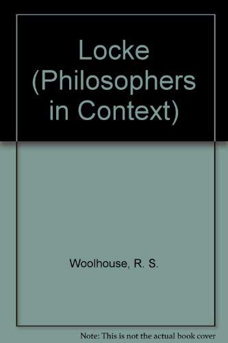 Locke (Philosophers in Context) By R. S. Woolhouse