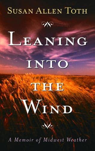 Leaning Into The Wind von Susan Allen Toth