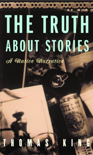 Truth About Stories By Thomas King