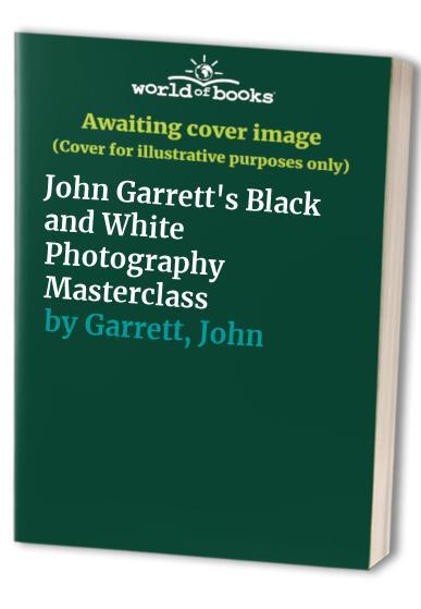 John Garrett's Black and White Photography Masterclass By John Garrett