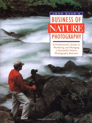 John Shaw's Business of Nature Photography By John Shaw