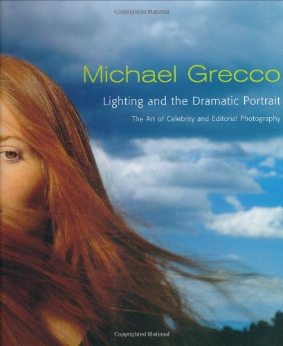 Lighting and the Dramatic Portrait: The Art of Celebrity Editorial Photography By Michael Grecco