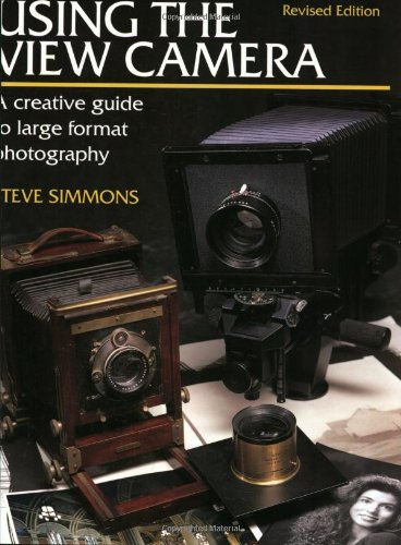 Using the View Camera By Steve Simmons
