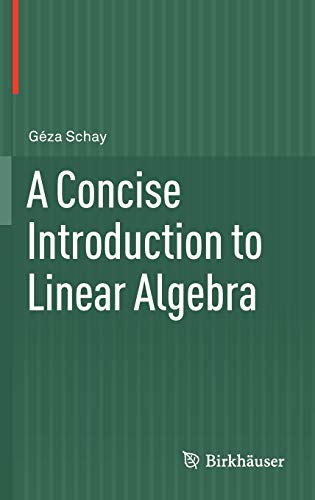 A Concise Introduction to Linear Algebra By Geza Schay