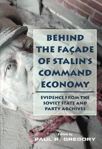 Behind the Facade of Stalin's Command Economy By Paul Gregory