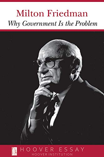 Why Government Is the Problem By Milton Friedman