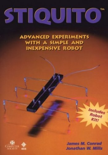 Stiquito : Advanced Experiments with a Simple and Inexpensive Robot (Includes Robot Kit) By James M. Conrad