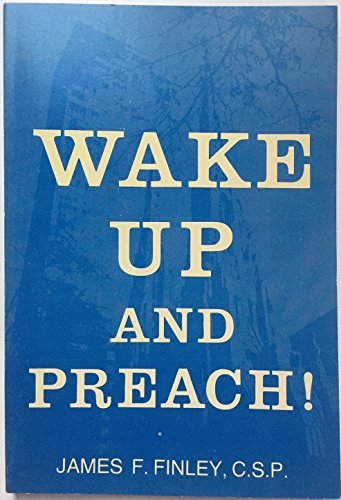 Wake Up and Preach! By James F Finley