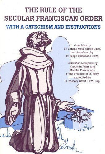 The Rule of the Secular Franciscan Order : with a Catechism and Instructions By Cornelio Mota Ramos