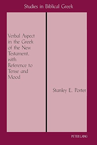 The Verbal Aspect in the Greek of the New Testament, with Reference to Tense and Mood By Stanley E. Porter