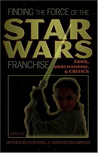 Finding the Force of the Star Wars Franchise By Matthew Wilhelm Kapell