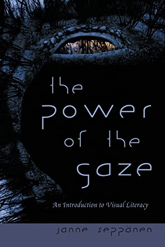 The Power of the Gaze: An Introduction to Visual Literacy (New Literacies and Digital Epistemologies) By Janne Seppaenen