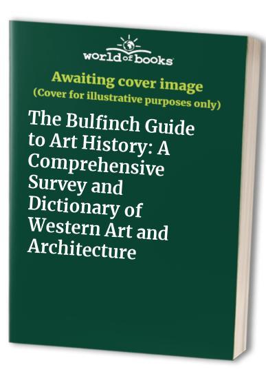 Bulfinch Guide to Art History By Shearer West (University of Birmingham)