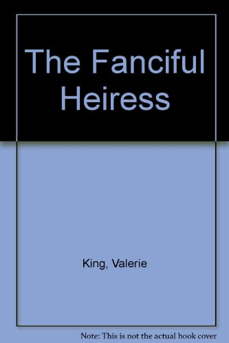 The Fanciful Heiress By Valerie King