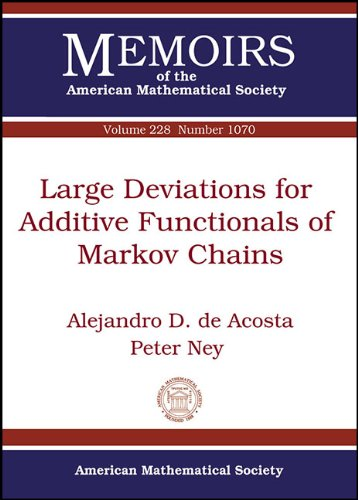 Large Deviations for Additive Functionals of Markov Chains (Memoirs of the American Mathematical Society) By Alejandro De Acosta