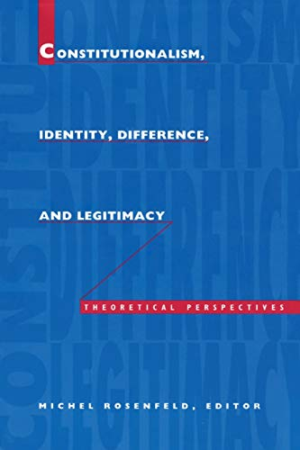Constitutionalism, Identity, Difference, and Legitimacy: Theoretical Perspectives (Constitutional Conflicts) By Edited by Michel Rosenfeld