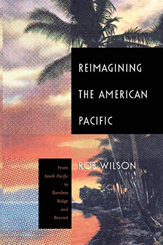 Reimagining the American Pacific By Rob Wilson
