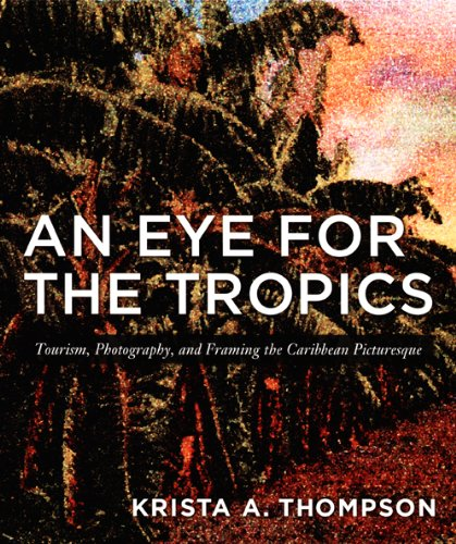 An Eye for the Tropics By Krista A. Thompson
