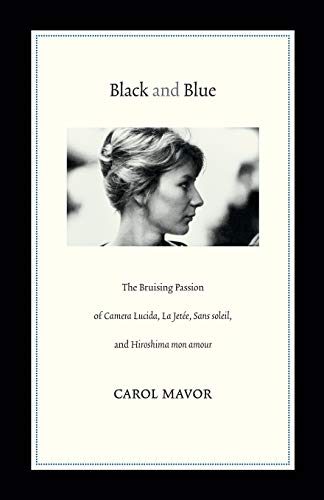 Black and Blue: The Bruising Passion of Camera Lucida, La Jetee, Sans soleil, and Hiroshima mon amour by Carol Mavor