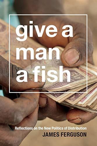 Give a Man a Fish By James Ferguson