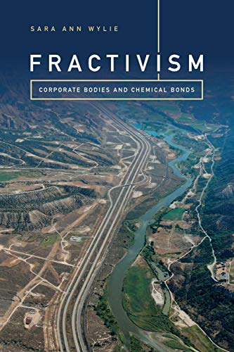 Fractivism: Corporate Bodies and Chemical Bonds (Experimental Futures) By Sara Ann Wylie