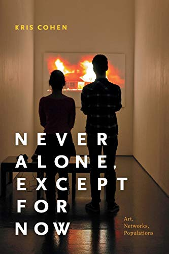 Never Alone, Except for Now By Kris Cohen