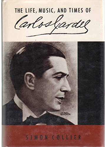 Life, Music and Times of Carlos Gardel By Simon Collier