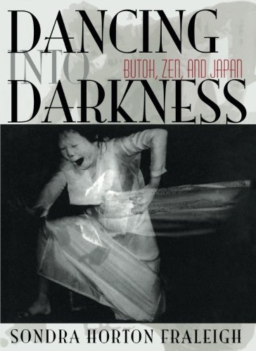 Dancing into Darkness: Butoh, Zen, and Japan by Sondra Fraleigh