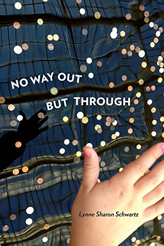 No Way Out but Through By Lynne Sharon Schwartz
