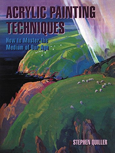 Acrylic Painting Techniques: How to Master the Medium of Our Age By Stephen Quiller