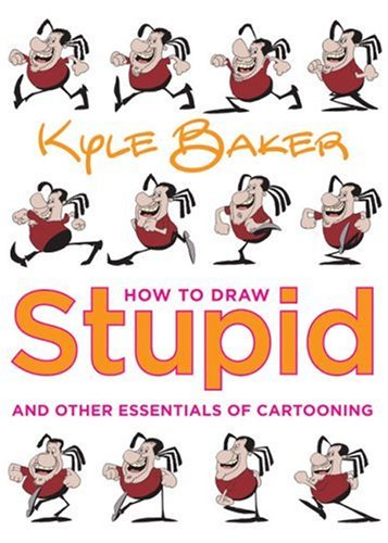 How to Draw Stupid and Other Essentials of Cartooning By Kyle Baker