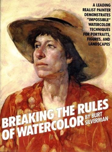 Breaking the Rules of Watercolour By Burt Silverman