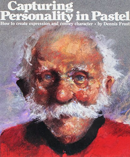 Capturing Personality in Pastel By Dennis Frost