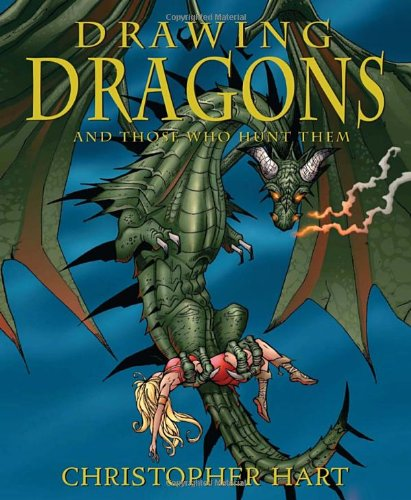 Drawing Dragons And Those Who Hunt Them By Christopher Hart