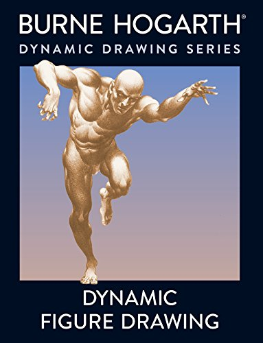 Dynamic Figure Drawing: A New Approach to Drawing the Moving Figure in Deep Space and Foreshortening (Practical Art Books) By Burne Hogarth