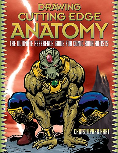 Drawing Cutting Edge Anatomy: The Ultimate Reference Guide for Comic Book Artists (Cutting Edge (Watson-Guptill Paperback)) By Christopher Hart