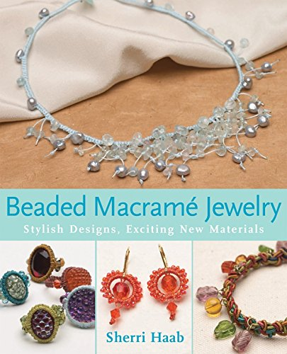 Beaded Macrame Jewellery: Stylish Designs, Exciting New Materials by Sherri Haab