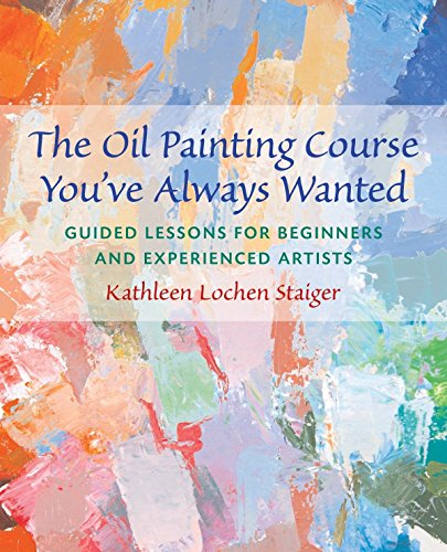 The Oil Painting Course You've Always Wanted By Kathleen Staiger