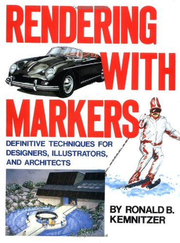 Rendering with Markers: Definitive Techniques for Designers, Illustrators and Architects By Ronald B. Kemnitzer
