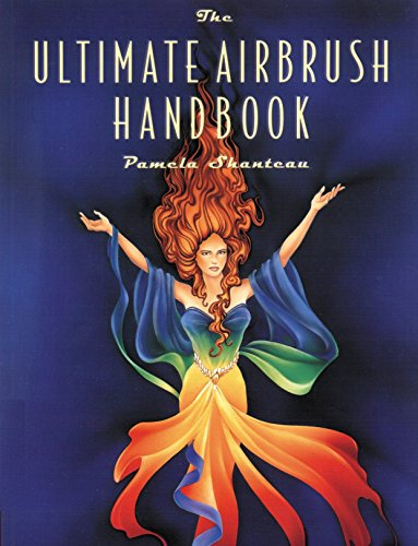 The Ultimate Airbrush Handbook (Crafts Highlights) By Pamela Shanteau