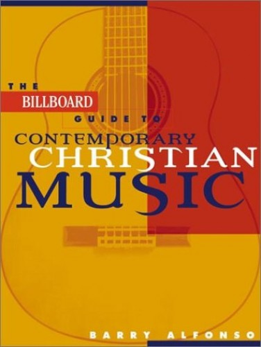 """The """"Billboard"""" Guide to Contemporary Christian Music By Barry Alfonso"""