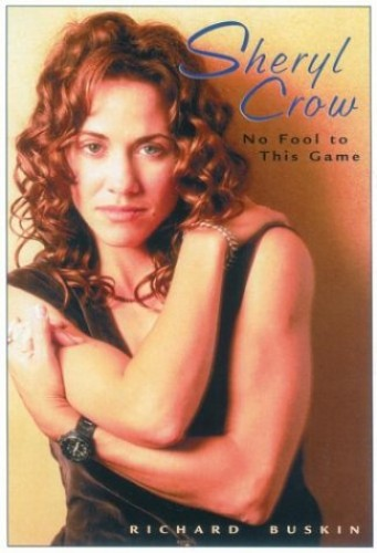 Sheryl Crow: No Fool to This Game By Richard Buskin