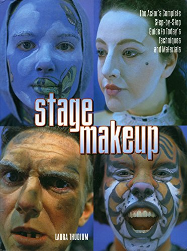 Stage Make-up: The Actor's Complete Step by Step Guide to Today's Techniques and Materials (Watson Guptill Famous Artists) By Laura Thudium