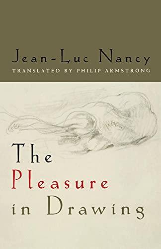 The Pleasure in Drawing By Jean-Luc Nancy
