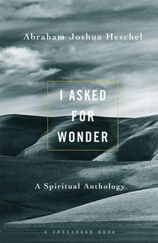 I Asked for Wonder By Abraham Joshua Heschel