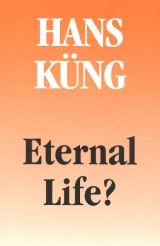 Eternal Life? By Hans Kung