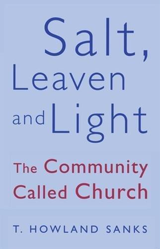 Salt, Leaven, & Light By T. Howland Sanks