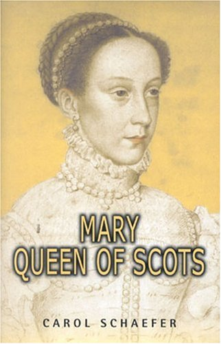 Mary Queen of Scots By Carol Schaefer