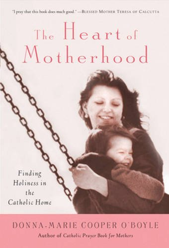 The Heart of Motherhood By Donna-Marie Cooper O'Boyle