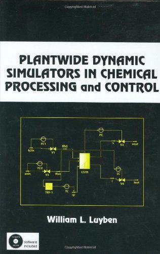 Plantwide Dynamic Simulators in Chemical Processing and Control By William L. Luyben